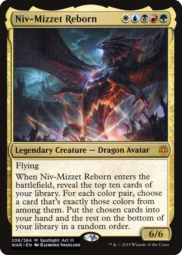Flying When Niv-Mizzet Reborn enters the battlefield, reveal the top ten cards of your library. For each color pair, choose a card that's exactly those colors from among them. Put the chosen cards into your hand and the rest on the bottom of your library in a random order.