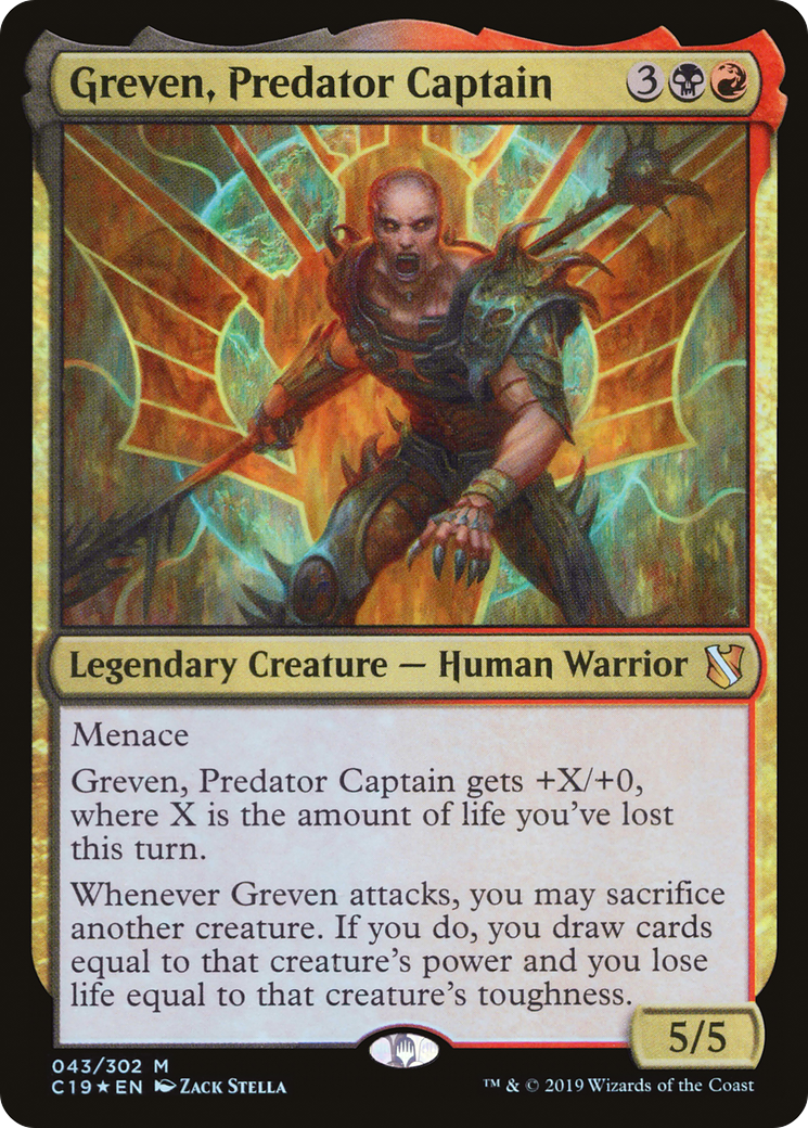 Menace Greven, Predator Captain gets +X/+0, where X is the amount of life you've lost this turn. Whenever Greven attacks, you may sacrifice another creature. If you do, you draw cards equal to that creature's power and you lose life equal to that creature's toughness.