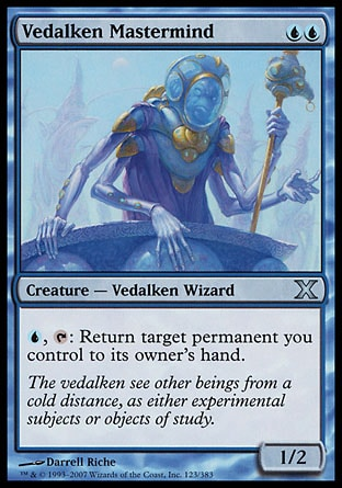 Vedalken Mastermind (2, UU) 1/2\nCreature  — Vedalken Wizard\n{U}, {T}: Return target permanent you control to its owner's hand.\nTenth Edition: Uncommon, Fifth Dawn: Uncommon\n\n