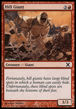 Hill Giant (4, 3R) 3/3\nCreature  — Giant\n\nTenth Edition: Common, Ninth Edition: Common, Eighth Edition: Common, Seventh Edition: Common, Portal: Common, Fifth Edition: Common, Fourth Edition: Common, Revised Edition: Common, Unlimited Edition: Common, Limited Edition Beta: Common, Limited Edition Alpha: Common\n\n