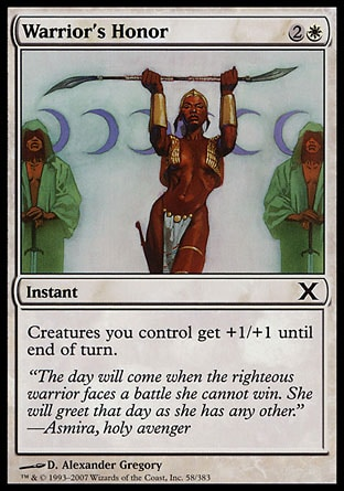 Warrior's Honor (3, 2W) 0/0\nInstant\nCreatures you control get +1/+1 until end of turn.\nTenth Edition: Common, Ninth Edition: Common, Classic (Sixth Edition): Common, Visions: Common\n\n