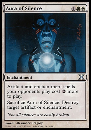Aura of Silence (3, 1WW) \nEnchantment\nArtifact and enchantment spells your opponents cast cost {2} more to cast.<br />\nSacrifice Aura of Silence: Destroy target artifact or enchantment.\nTenth Edition: Uncommon, Weatherlight: Uncommon\n\n