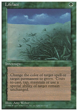 Lifelace (1, G) 0/0 Instant Target spell or permanent becomes green. (Mana symbols on that permanent remain unchanged.) Fourth Edition: Rare, Revised Edition: Rare, Unlimited Edition: Rare, Limited Edition Beta: Rare, Limited Edition Alpha: Rare