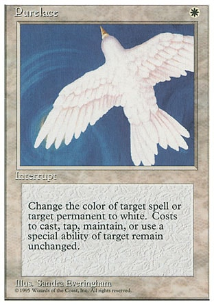 Purelace (1, W) 0/0 Instant Target spell or permanent becomes white. (Mana symbols on that permanent remain unchanged.) Fourth Edition: Rare, Revised Edition: Rare, Unlimited Edition: Rare, Limited Edition Beta: Rare, Limited Edition Alpha: Rare