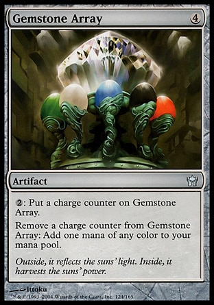 Gemstone Array (4, 4) \nArtifact\n{2}: Put a charge counter on Gemstone Array.<br />\nRemove a charge counter from Gemstone Array: Add one mana of any color to your mana pool.\nFifth Dawn: Uncommon\n\n