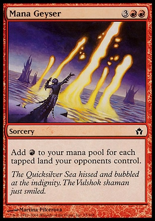 Mana Geyser (5, 3RR) 0/0\nSorcery\nAdd {R} to your mana pool for each tapped land your opponents control.\nFifth Dawn: Common\n\n