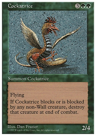 """Cockatrice (5, 3GG) 2/4 Creature  — Cockatrice Flying<br /> Whenever Cockatrice blocks or becomes blocked by a non-Wall creature, destroy that creature at end of combat. Time Spiral """"Timeshifted"""": Special, Fifth Edition: Rare, Fourth Edition: Rare, Revised Edition: Rare, Unlimited Edition: Rare, Limited Edition Beta: Rare, Limited Edition Alpha: Rare"""