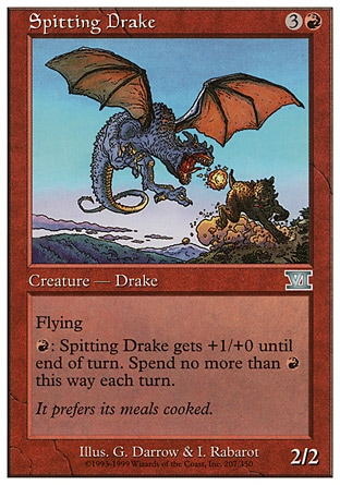 Spitting Drake (4, 3R) 2/2\nCreature  — Drake\nFlying<br />\n{R}: Spitting Drake gets +1/+0 until end of turn. Activate this ability only once each turn.\nClassic (Sixth Edition): Uncommon, Visions: Uncommon\n\n