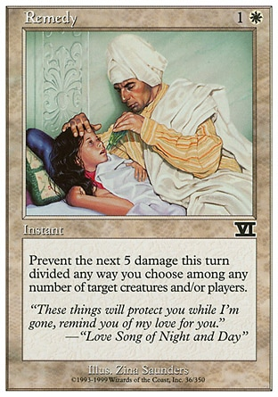 Remedy (2, 1W) 0/0\nInstant\nPrevent the next 5 damage that would be dealt this turn to any number of target creatures and/or players, divided as you choose.\nClassic (Sixth Edition): Common, Visions: Common\n\n