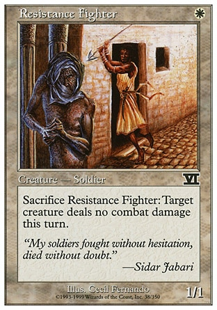 Resistance Fighter (1, W) 1/1\nCreature  — Human Soldier\nSacrifice Resistance Fighter: Prevent all combat damage target creature would deal this turn.\nClassic (Sixth Edition): Common, Visions: Common\n\n