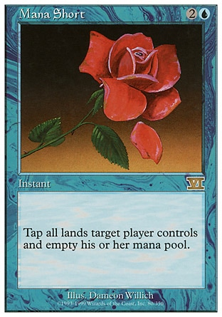 Mana Short (3, 2U) 0/0 Instant Tap all lands target player controls and empty his or her mana pool. Seventh Edition: Rare, Classic (Sixth Edition): Rare, Fourth Edition: Rare, Revised Edition: Rare, Unlimited Edition: Rare, Limited Edition Beta: Rare, Limited Edition Alpha: Rare