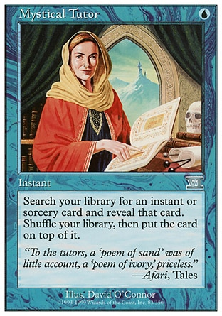Mystical Tutor (1, U) 0/0 Instant Search your library for an instant or sorcery card and reveal that card. Shuffle your library, then put the card on top of it. From the Vault: Exiled: Mythic Rare, Classic (Sixth Edition): Uncommon, Mirage: Uncommon