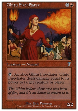Ghitu Fire-Eater (3, 2R) 2/2\nCreature  — Human Nomad\n{T}, Sacrifice Ghitu Fire-Eater: Ghitu Fire-Eater deals damage equal to its power to target creature or player.\nSeventh Edition: Uncommon, Urza's Legacy: Uncommon\n\n