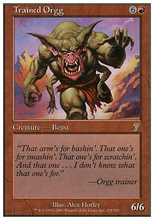 Trained Orgg (7, 6R) 6/6\nCreature  — Orgg\n\nSeventh Edition: Rare, Starter 2000: Rare, Starter 1999: Rare\n\n