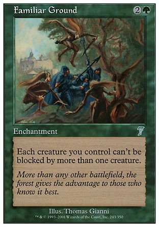 Familiar Ground (3, 2G) 0/0\nEnchantment\nEach creature you control can't be blocked by more than one creature.\nSeventh Edition: Uncommon, Classic (Sixth Edition): Uncommon, Weatherlight: Uncommon\n\n