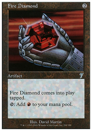 Fire Diamond (2, 2) 0/0\nArtifact\nFire Diamond enters the battlefield tapped.<br /&gttt;\n{T}: Add {R} to your mana pool.\nSeventh Edition: Uncommon, Classic (Sixth Edition): Uncommon, Mirage: Uncommon\n\n