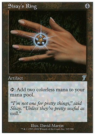 Sisay's Ring (4, 4) 0/0\nArtifact\n{T}: Add {2} to your mana pool.\nSeventh Edition: Uncommon, Visions: Common\n\n