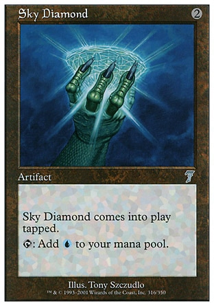 Sky Diamond (2, 2) 0/0\nArtifact\nSky Diamond enters the battlefield tapped.<br />\n{T}: Add {U} to your mana pool.\nSeventh Edition: Uncommon, Classic (Sixth Edition): Uncommon, Mirage: Uncommon\n\n