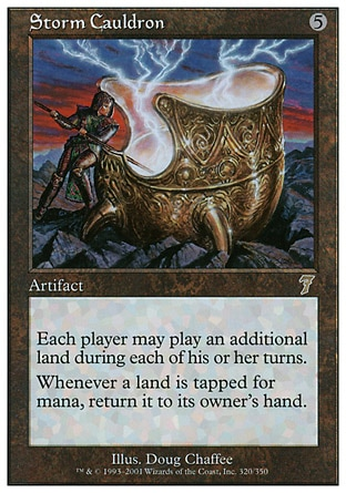 Storm Cauldron (5, 5) 0/0\nArtifact\nEach player may play an additional land during each of his or her turns.<br />\nWhenever a land is tapped for mana, return it to its owner's hand.\nSeventh Edition: Rare, Classic (Sixth Edition): Rare, Alliances: Rare\n\n