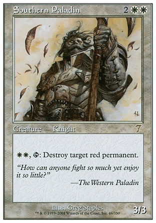 Southern Paladin (4, 2WW) 3/3\nCreature  — Human Knight\n{W}{W}, {T}: Destroy target red permanent.\nSeventh Edition: Rare, Weatherlight: Rare\n\n