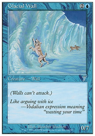 Glacial Wall (3, 2U) 0/7\nCreature  — Wall\nDefender (This creature can't attack.)\nSeventh Edition: Uncommon, Classic (Sixth Edition): Uncommon, Fifth Edition: Uncommon, Ice Age: Uncommon\n\n