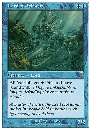"""Lord of Atlantis (2, UU) 2/2\nCreature  — Merfolk\nOther Merfolk creatures get +1/+1 and have islandwalk.\nTime Spiral """"Timeshifted"""": Special, Seventh Edition: Rare, Classic (Sixth Edition): Rare, Fifth Edition: Rare, Fourth Edition: Rare, Revised Edition: Rare, Unlimited Edition: Rare, Limited Edition Beta: Rare, Limited Edition Alpha: Rare\n\n"""