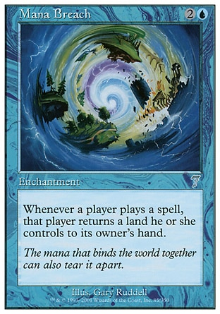 Mana Breach (3, 2U) 0/0\nEnchantment\nWhenever a player casts a spell, that player returns a land he or she controls to its owner's hand.\nSeventh Edition: Uncommon, Exodus: Uncommon\n\n