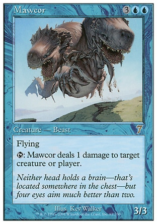 Mawcor (5, 3UU) 3/3\nCreature  — Beast\nFlying<br />\n<br />\n{T}: Mawcor deals 1 damage to target creature or player.\nSeventh Edition: Rare, Tempest: Rare\n\n