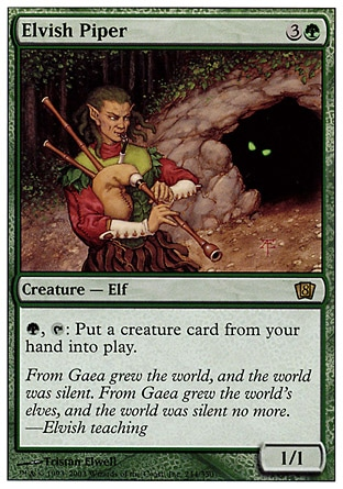 Elvish Piper (4, 3G) 1/1 Creature  — Elf Shaman {G}, {T}: You may put a creature card from your hand onto the battlefield. Magic 2010: Rare, Tenth Edition: Rare, Ninth Edition: Rare, Eighth Edition: Rare, Seventh Edition: Rare, Urza's Destiny: Rare
