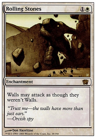 Rolling Stones (2, 1W) 0/0\nEnchantment\nWall creatures can attack as though they didn't have defender.\nEighth Edition: Rare, Seventh Edition: Rare, Stronghold: Rare\n\n