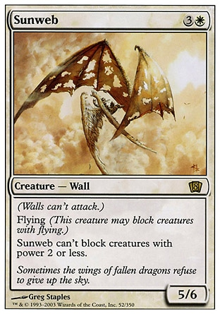Sunweb (4, 3W) 5/6\nCreature  — Wall\nDefender (This creature can't attack.)<br />\nFlying<br />\nSunweb can't block creatures with power 2 or less.\nEighth Edition: Rare, Seventh Edition: Rare, Classic (Sixth Edition): Rare, Mirage: Rare\n\n