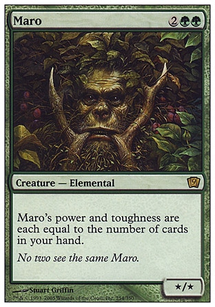 Maro (4, 2GG) 0/0\nCreature  — Elemental\nMaro's power and toughness are each equal to the number of cards in your hand.\nNinth Edition: Rare, Eighth Edition: Rare, Seventh Edition: Rare, Classic (Sixth Edition): Rare, Mirage: Rare\n\n