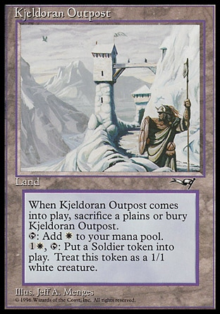 Kjeldoran Outpost (0, ) 0/0 Land If Kjeldoran Outpost would enter the battlefield, sacrifice a Plains instead. If you do, put Kjeldoran Outpost onto the battlefield. If you don't, put it into its owner's graveyard.<br /> {T}: Add {W} to your mana pool.<br /> {1}{W}, {T}: Put a 1/1 white Soldier creature token onto the battlefield. Masters Edition II: Rare, Alliances: Rare