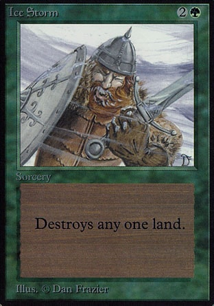 Ice Storm (3, 2G) 0/0 Sorcery Destroy target land. Masters Edition: Uncommon, Unlimited Edition: Uncommon, Limited Edition Beta: Uncommon, Limited Edition Alpha: Uncommon
