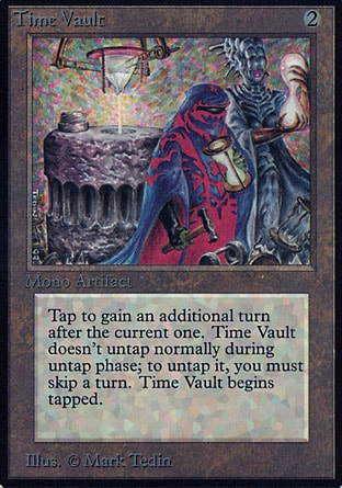 Time Vault (2, 2) 0/0 Artifact Time Vault enters the battlefield tapped.<br /> Time Vault doesn't untap during your untap step.<br /> If you would begin your turn while Time Vault is tapped, you may skip that turn instead. If you do, untap Time Vault.<br /> {T}: Take an extra turn after this one. Unlimited Edition: Rare, Limited Edition Beta: Rare, Limited Edition Alpha: Rare