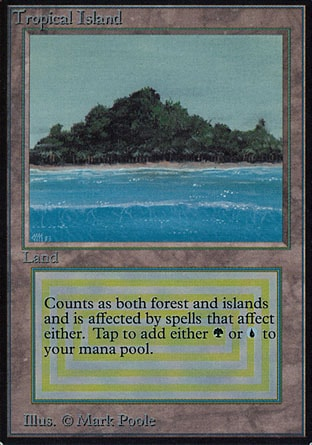 Tropical Island (0, ) 0/0 Land  — Forest Island  Masters Edition III: Rare, Revised Edition: Rare, Unlimited Edition: Rare, Limited Edition Beta: Rare, Limited Edition Alpha: Rare