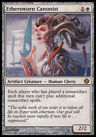 Ethersworn Canonist (2, 1W) 2/2 Artifact Creature  — Human Cleric Each player who has cast a nonartifact spell this turn can't cast additional nonartifact spells. Shards of Alara: Rare