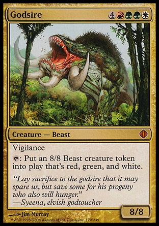 Godsire (8, 4RGGW) 8/8 Creature  — Beast Vigilance<br /> {T}: Put an 8/8 Beast creature token that's red, green, and white onto the battlefield. Shards of Alara: Mythic Rare