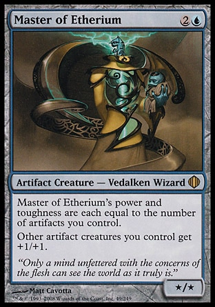 Master of Etherium (3, 2U) 0/0 Artifact Creature  — Vedalken Wizard Master of Etherium's power and toughness are each equal to the number of artifacts you control.<br /> Other artifact creatures you control get +1/+1. Planechase: Rare, Shards of Alara: Rare