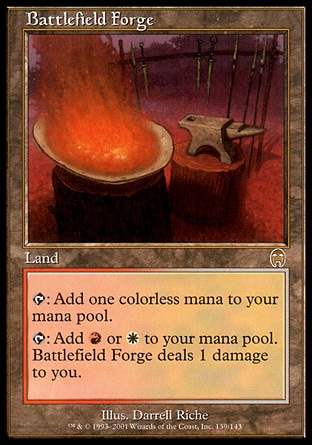 Battlefield Forge (0, ) 0/0 Land {T}: Add {1} to your mana pool.<br /> {T}: Add {R} or {W} to your mana pool. Battlefield Forge deals 1 damage to you. Tenth Edition: Rare, Ninth Edition: Rare, Apocalypse: Rare