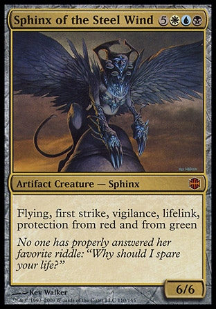 Sphinx of the Steel Wind (8, 5WUB) 6/6 Artifact Creature  — Sphinx Flying, first strike, vigilance, lifelink, protection from red and from green Alara Reborn: Mythic Rare