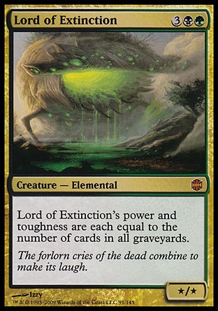 Lord of Extinction (5, 3BG) 0/0 Creature  — Elemental Lord of Extinction's power and toughness are each equal to the number of cards in all graveyards. Alara Reborn: Mythic Rare