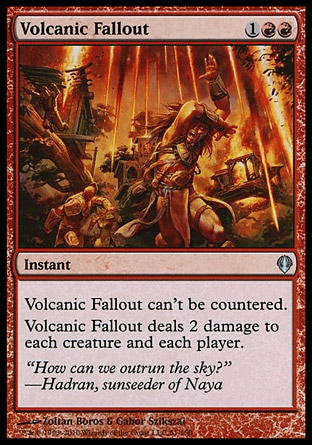 Volcanic Fallout (3, 1RR) \nInstant\nVolcanic Fallout can't be countered.<br />\nVolcanic Fallout deals 2 damage to each creature and each player.\nArchenemy: Uncommon, Conflux: Uncommon\n\n