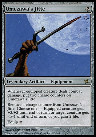 Umezawa's Jitte (2, 2) \nLegendary Artifact  — Equipment\nWhenever equipped creature deals combat damage, put two charge counters on Umezawa's Jitte.<br />\nRemove a charge counter from Umezawa's Jitte: Choose one —  Equipped creature gets +2/+2 until end of turn; or target creature gets -1/-1 until end of turn; or you gain 2 life.<br />\nEquip {2}\nBetrayers of Kamigawa: Rare\n\n