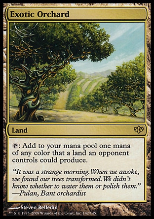Exotic Orchard (0, ) 0/0 Land {T}: Add to your mana pool one mana of any color that a land an opponent controls could produce. Conflux: Rare