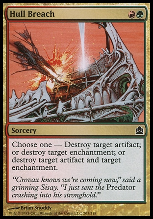 Hull Breach (2, RG) 0/0\nSorcery\nChoose one — Destroy target artifact; or destroy target enchantment; or destroy target artifact and target enchantment.\nCommander: Common, Planechase: Common, Planeshift: Common\n\n