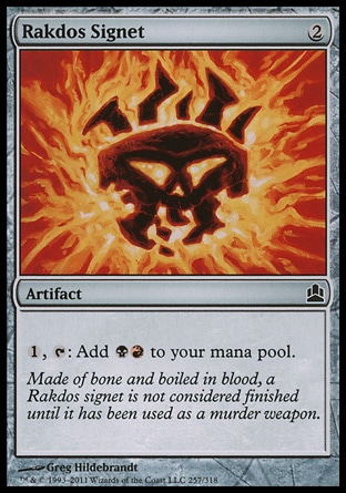 Rakdos Signet (2, 2) \nArtifact\n{1}, {T}: Add {B}{R} to your mana pool.\nCommander: Common, Archenemy: Common, Dissension: Common\n\n