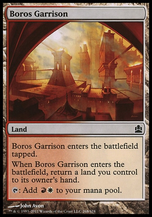 Boros Garrison (0, ) 0/0\nLand\nBoros Garrison enters the battlefield tapped.<br />\nWhen Boros Garrison enters the battlefield, return a land you control to its owner's hand.<br />\n{T}: Add {R}{W} to your mana pool.\nCommander: Common, Planechase: Common, Ravnica: City of Guilds: Common\n\n