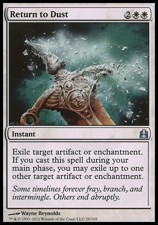 Return to Dust (4, 2WW) \nInstant\nExile target artifact or enchantment. If you cast this spell during your main phase, you may exile up to one other target artifact or enchantment.\nCommander: Uncommon, Time Spiral: Uncommon\n\n