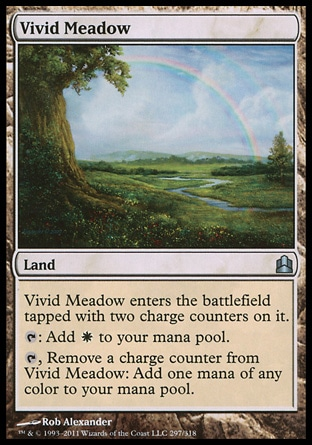 Vivid Meadow (0, ) 0/0\nLand\nVivid Meadow enters the battlefield tapped with two charge counters on it.<br />\n{T}: Add {W} to your mana pool.<br />\n{T}, Remove a charge counter from Vivid Meadow: Add one mana of any color to your mana pool.\nCommander: Uncommon, Lorwyn: Uncommon\n\n